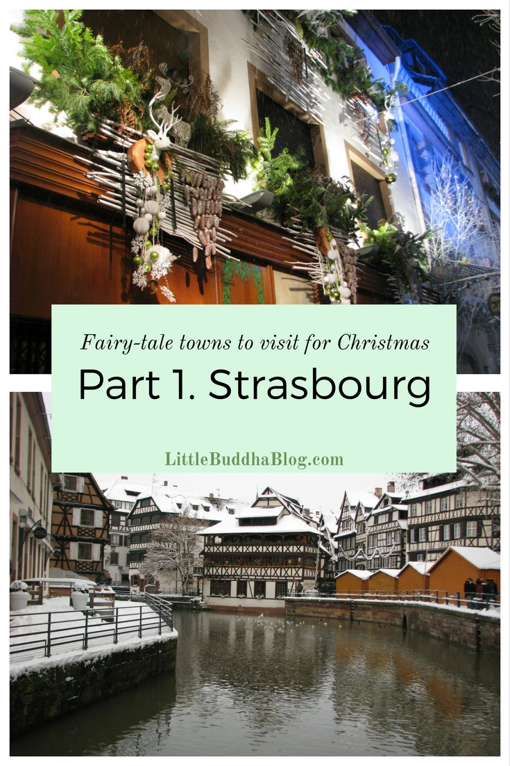 Little Buddha - Fairy-tale towns to visit to get in the mood for Christmas. Strasbourg
